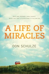 A Life of Miracles: What One Ordinary Family Gained When They Gave Up Everything to Follow God - eBook