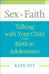 Sex + Faith: Talking with Your Child from Birth to Adolescence - eBook