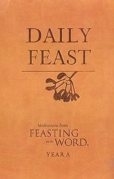 Daily Feast: Meditations from Feasting on the Word, Year A - eBook