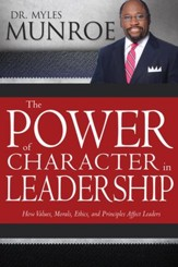 Power of Character in Leadership, The: How Values, Morals, Ethics, and Principles Affect Leaders - eBook