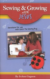 Sewing & Growing with Jesus: Devotions for Use with Catch the Sewing Bug