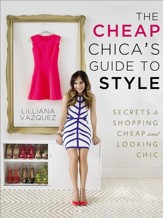 The Cheap Chica's Guide to Style: Secrets to Shopping Cheap and Looking Chic - eBook