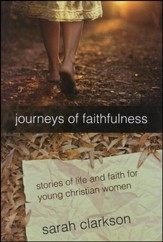 Journeys of Faithfulness: Stories of Life and Faith   for Young Christian Women, Revised Edition