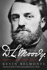 D.L. Moody - A Life: Innovator, Evangelist, World Changer / New edition - eBook