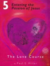 Entering the Passion of Jesus: The Love Course, Book 5 with Free Audio Download