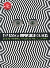 The Book of Impossible Objects: 25 Eye-Popping Projects to Make, See & Do