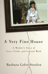 A Very Fine House: A Mother's Story of Love, Faith, and Crystal Meth - eBook