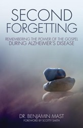 Second Forgetting: Remembering the Power of the Gospel during Alzheimer's Disease - eBook