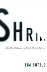 Shrink: Faithful Ministry in a Church-Growth Culture - eBook