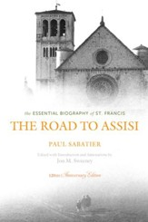 The Road to Assisi: The Essential Biography of St. Francis: 120th Anniversary Edition - eBook