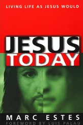 Jesus Today: Living Life as Jesus Would