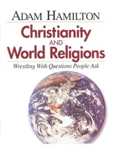 Christianity and World Religions: Wrestling with Questions People  Ask - Small Group Curriculum