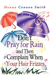 Dont Pray for Rain and Then Complain When Your Hair Frizzes - eBook
