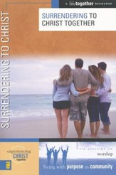 Surrendering to Christ Together: Worship, A LifeTogether Resource