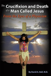 The Crucifixion and Death of a Man Called Jesus: From the Eyes of a Physician - eBook