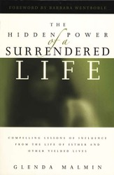 The Hidden Power of a Surrendered Life: Compelling Lessons of Influence from the Lives of Esther and Other Yielded Lives