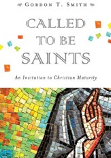 Called to Be Saints: An Invitation to Christian Maturity - eBook