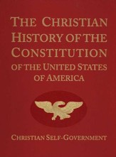 The Christian History of the Constitution of the United States of America, Volume 1, Revised