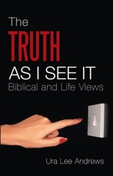 The Truth as I See It: Biblical and Life Views - eBook