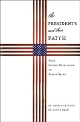 The Presidents & Their Faith: From George Washington to Barack Obama