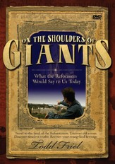 On the Shoulders of Giants: What the Reformers Would Say to Us Today DVD