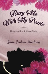 Bury Me with My Pearls: Humor with a Spiritual Twist