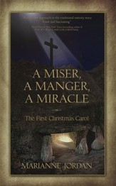 The First Christmas Carol - A Miser, a Manger, a Miracle