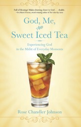 God, Me, and Sweet Iced Tea: Experiencing God in the Midst of Everyday Moments