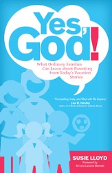 Yes, God!: What Ordinary Families Can Learn About Parenting from Today's Vocation Stories - eBook
