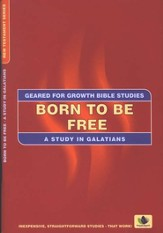 Born to be Free: A Study in the book of Galatians,  Geared for Growth Bible Studies