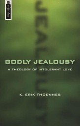 Godly Jealousy: A Theology of Intolerant Love