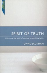 Spirit of Truth: Unlocking the Bible's Teaching on the Holy Spirit