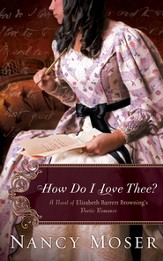 How Do I Love Thee?: A Novel of Elizabeth Barrett Browning's Poetic Romance - eBook