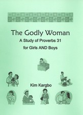 The Godly Woman- A Study Of Proverbs 31 For Girls And Boys