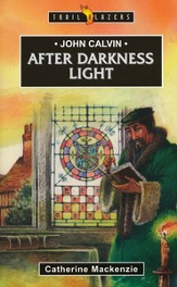 John Calvin: After Darkness Light