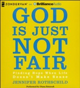 God is Just Not Fair: Finding Hope When Life Doesn't Make Sense - unabridged audiobook on CD