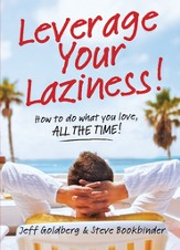 Leverage Your Laziness: How to Do what you love, ALL THE TIME! - eBook