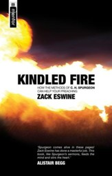 Kindled Fire: How the Methods of C H Spurgeon Can Help Your Preaching