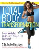 Michelle Bridges' Total Body Transformation: Blast Fat, Build Confidence, and Take Charge of Your Health in Just 12 Weeks - eBook
