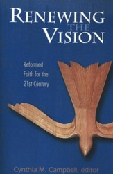 Renewing the Vision: Reformed Faith for the 21st Century