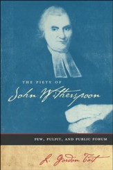 The Piety of John Witherspoon: Pew, Pulpit, and Public  Forum