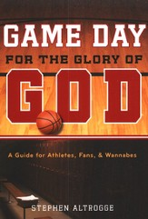 Game Day for the Glory of God: A Guide for Athletes, Fans & Wannabes