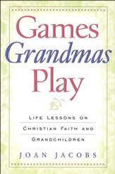 Games Grandmas Play: Life Lessons on Christian Faith, God and Grandchildren