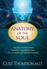 Anatomy of the Soul: Surprising Connections between Neuroscience and Spiritual Practices That Can Transform Your Life and Relationships - eBook