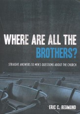Where Are All the Brothers? Straight Answers to Men's Questions About the Church