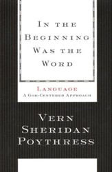 In the Beginning Was the Word: Language--A God-Centered Approach