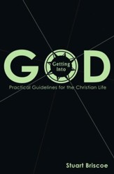Getting Into God: Practical Guidelines for the Christian Life - eBook