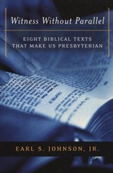 Witness Without Parallel: Eight Biblical Texts That Make Us  Presbyterian