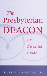 The Presbyterian Deacon: An Essential Guide