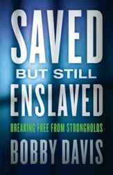 Saved but Still Enslaved: Breaking Free from Strongholds - eBook